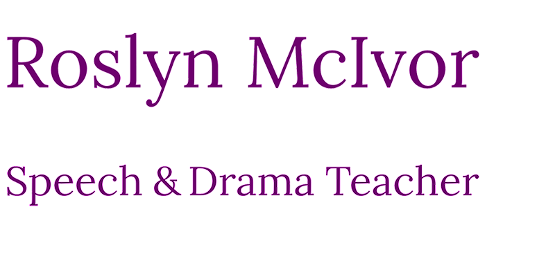 Roslyn McIvor Speech & Drama Teacher